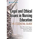 Legal and Ethical Issues in Nursing Education: An Essential Guide