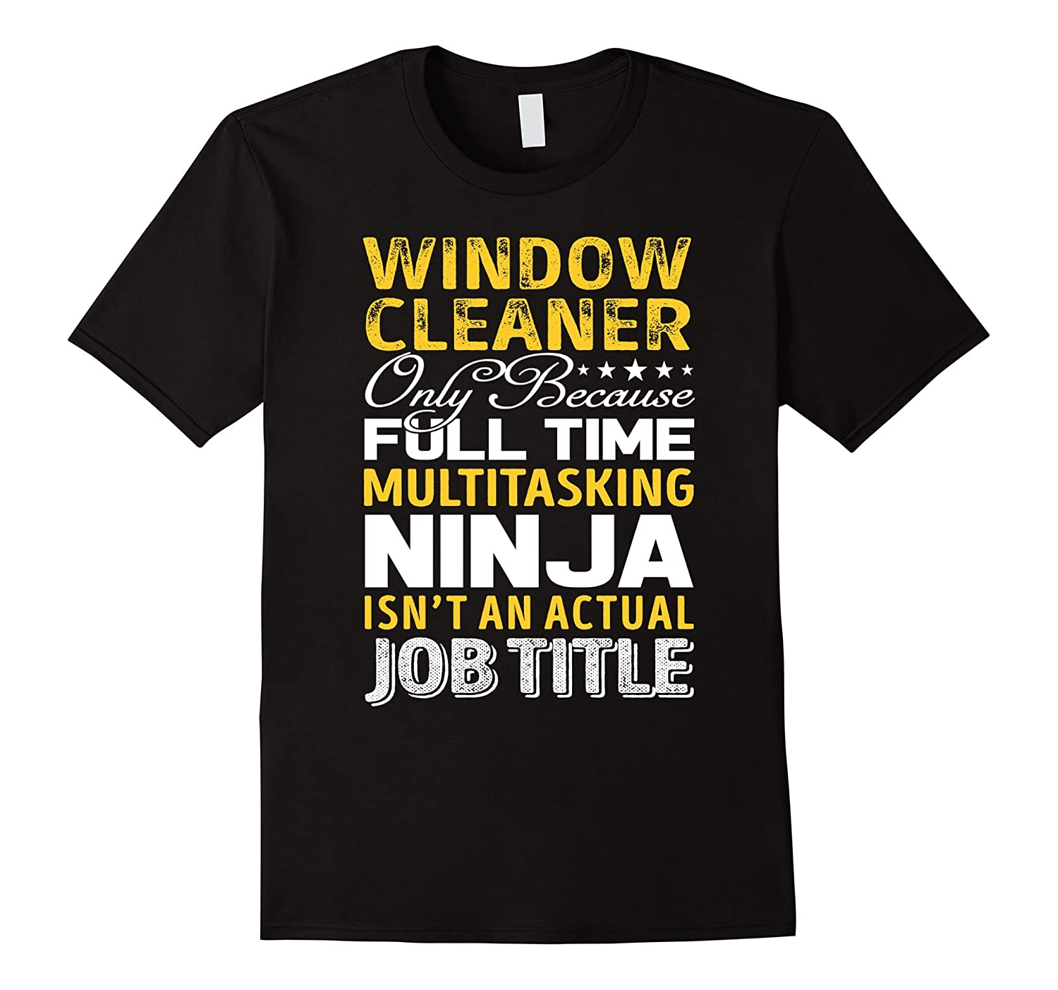 Window Cleaner Is Not An Actual Job Title TShirt-TJ