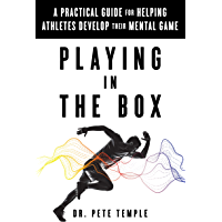 Playing in the Box: A Practical Guide for Helping Athletes Develop Their Mental Game