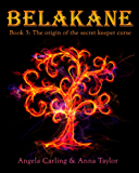 Belakane: The Origin of The Secret Keeper Curse, book three (The Secret Keeper Series 0)