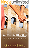 When In Rome...Lose Control: A Sweet College Romance
