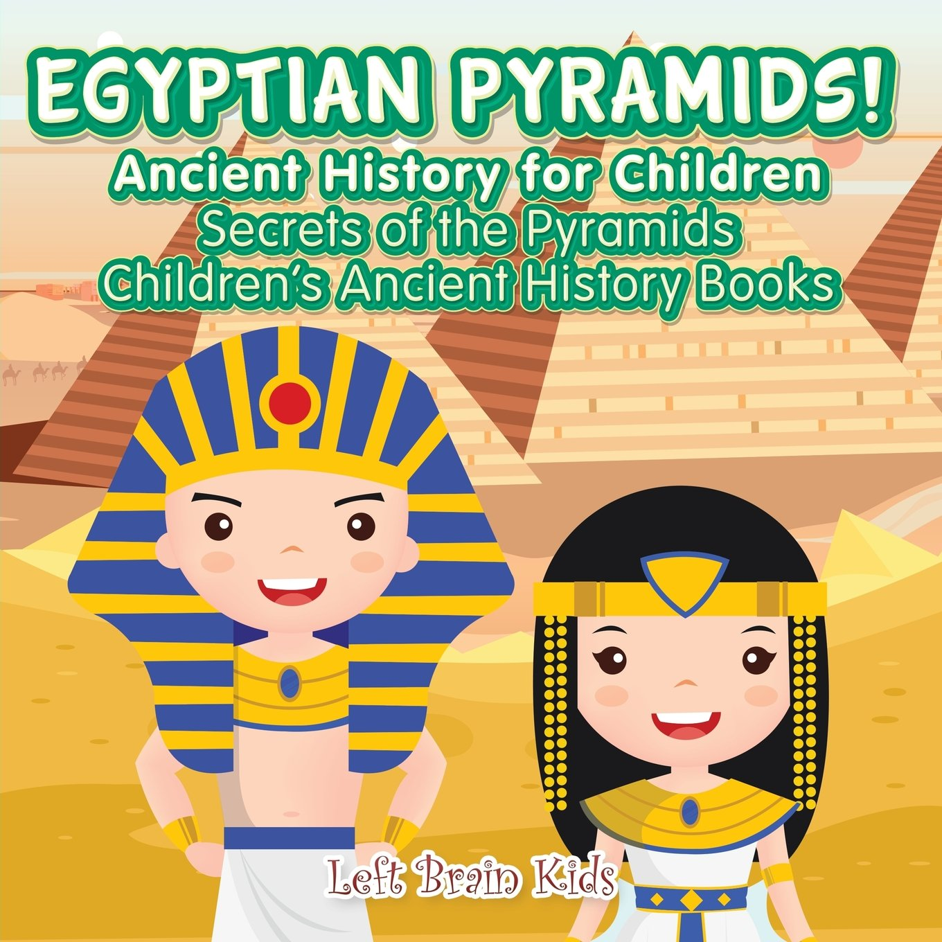 Download Egyptian Pyramids! Ancient History for Children: Secrets of the Pyramids - Children's Ancient History Books PDF