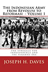 The Indonesian Army from Revolusi to Reformasi: The Struggle for Independence and the Sukarno Era Kindle Edition