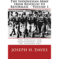 The Indonesian Army from Revolusi to Reformasi: The Struggle for Independence and the Sukarno Era (English Edition)