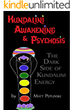 Kundalini Awakening & Psychosis: THE DARK SIDE OF KUNDALINI ENERGY, YOGA & MEDITATION