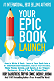 Your Epic Book Launch: How to Write A Book, Launch Your Book into a #1 International Bestseller, Raise Your Income, Make Money Online, and Build a 6 to ... Money With A Book Launch) (English Edition)