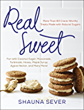 Real Sweet: More Than 80 Crave-Worthy Treats Made with Natural Sugars