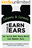 Julianna and Carmela Earn Their Ears: Our Secret Walt Disney World Cast Member Diary (Earning Your Ears Book 7)