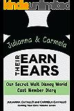 Julianna and Carmela Earn Their Ears: Our Secret Walt Disney World Cast Member Diary (Earning Your Ears Book 7)