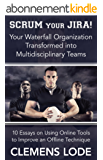Scrum Your Jira!: Your Waterfall Organization Transformed Into Agile Multidisciplinary Teams (English Edition)