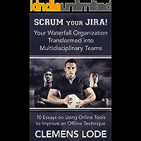 Scrum Your Jira!: Your Waterfall Organization Transformed Into Agile Multidisciplinary Teams (English Edition)