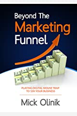 Beyond The Marketing Funnel: Playing Digital Mouse Trap To 10X Your Business Kindle Edition