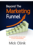Beyond The Marketing Funnel: Playing Digital Mouse Trap To 10X Your Business