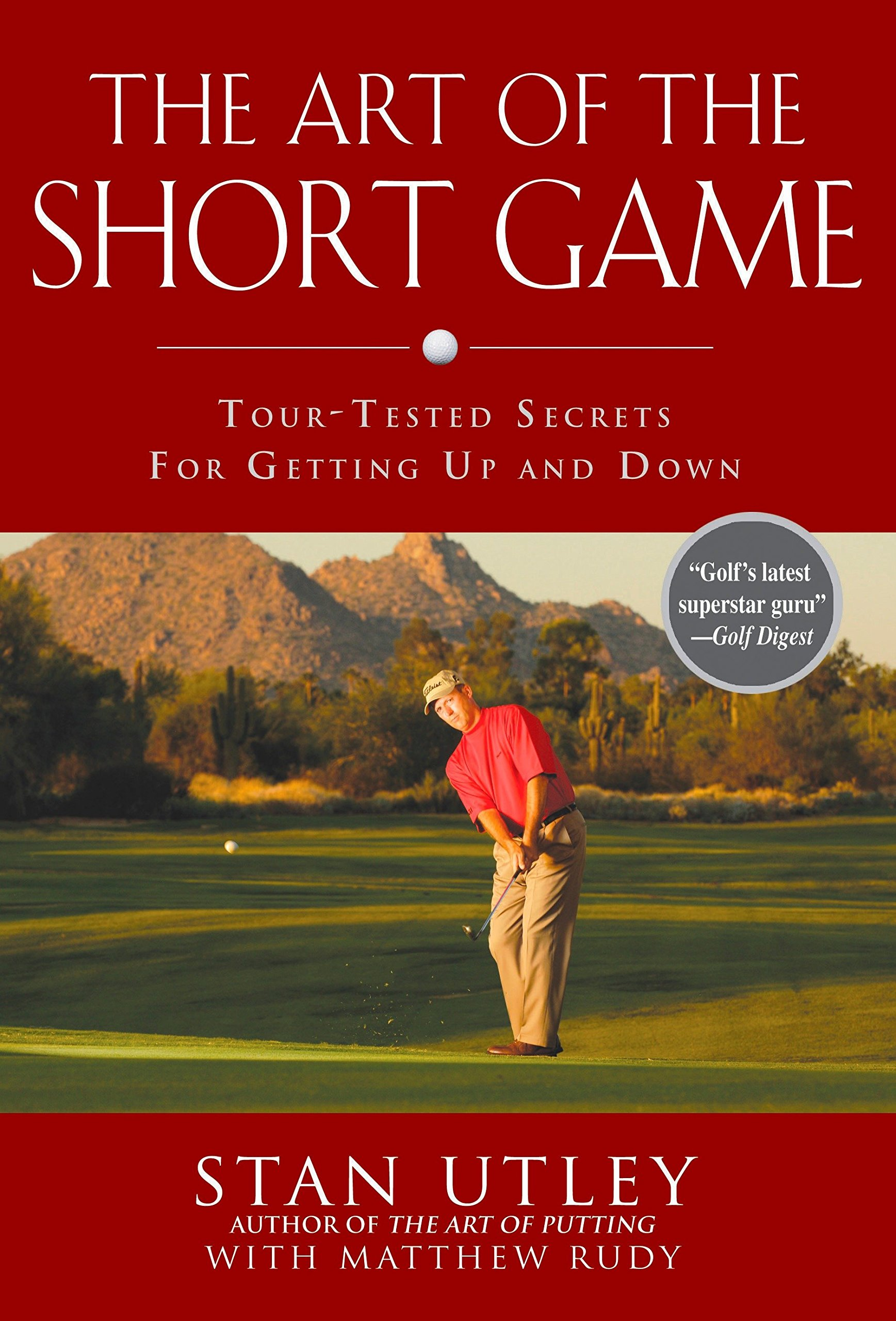 The Art of the Short Game: Tour-Tested Secrets for Getting Up and Down:  Stan Utley, Matthew Rudy: 9781592402922: Amazon.com: Books