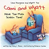 Cami and Wyatt Have Too Much Screen Time: a children's book encouraging imagination and family time (Cami Kangaroo and…