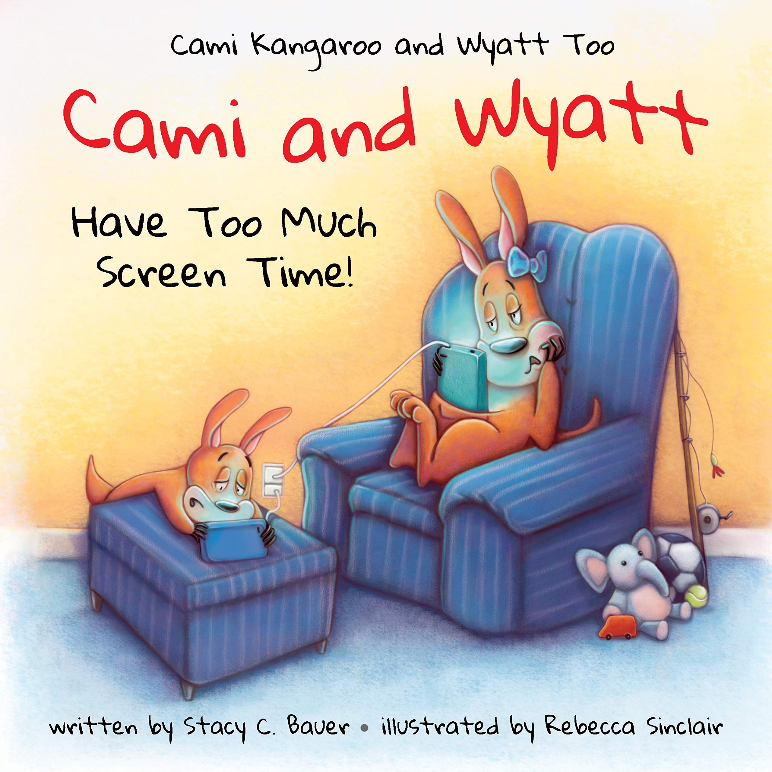 Cami and Wyatt Have Too Much Screen Time: a children's book encouraging imagination and family time (Cami Kangaroo and Wyatt Too)
