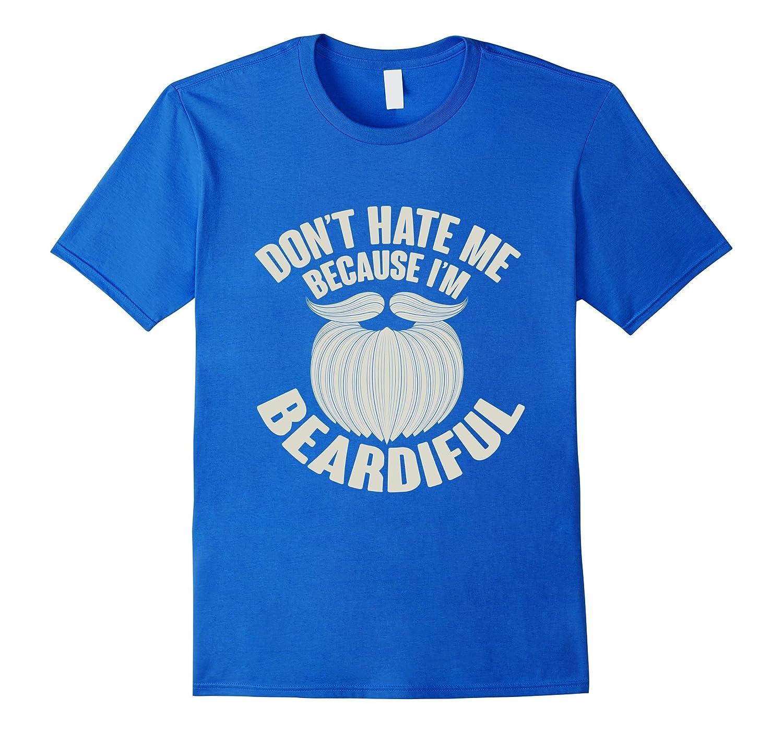 Dont Hate Me Because Im Beardiful T-Shirt Beard Tees-RT