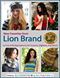 New Favorites from Lion Brand: 15 Free Knitting Patterns for Scarves, Afghans and More