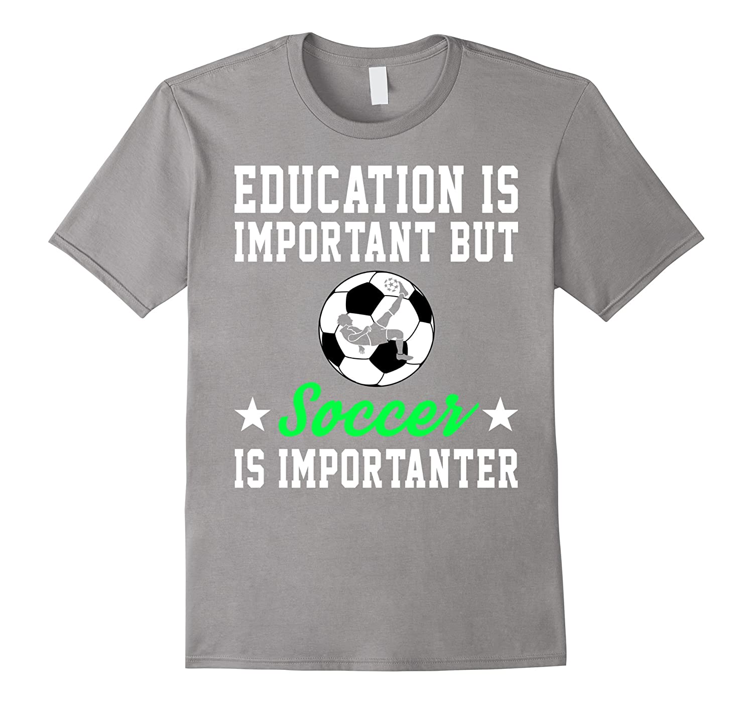 453d8b900c6 Education Is Important But Soccer Is Importanter Funny Shirt-CD ...