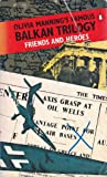 Friends And Heroes (Balkan trilogy/Olivia Manning)