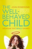 The Well-Behaved Child: Discipline That Really Works!