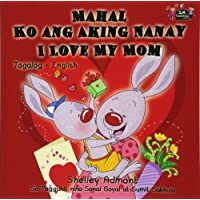 Mahal Ko ang Aking Nanay Love My Mom (filipino children's books, tagalog baby books): tagalog kids, tagalog for toddlers, filipino children (Tagalog English Bilingual Collection)