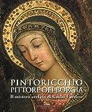 Pintoricchio. Pittore dei Borgia. Il mistero svelato di Giulia Farnese. Catalogo della mostra (Roma, 19 maggio-10 settembre 2017)
