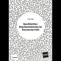 Geschlechter-Repräsentationen im Kunstunterricht: Reflexionen zu Grundproblemen von Identität und Vielfalt (Kontext Kunstpädagogik)