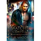 Watcher Compelled: Dark Angels Paranormal Romance (Watcher of the Gray Book 6)