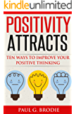 Positivity Attracts: Ten Ways to Improve Your Positive Thinking (Paul G. Brodie Seminar Series Book 2) (English Edition)