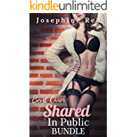 Bent Over: Shared in Public Bundle: Dirty and Explicit Sex Stories for Adults