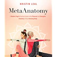 Metaanatomy: A Modern Yogi's Practical Guide to the Physical and Energetic Anatomy of Your Amazing Body