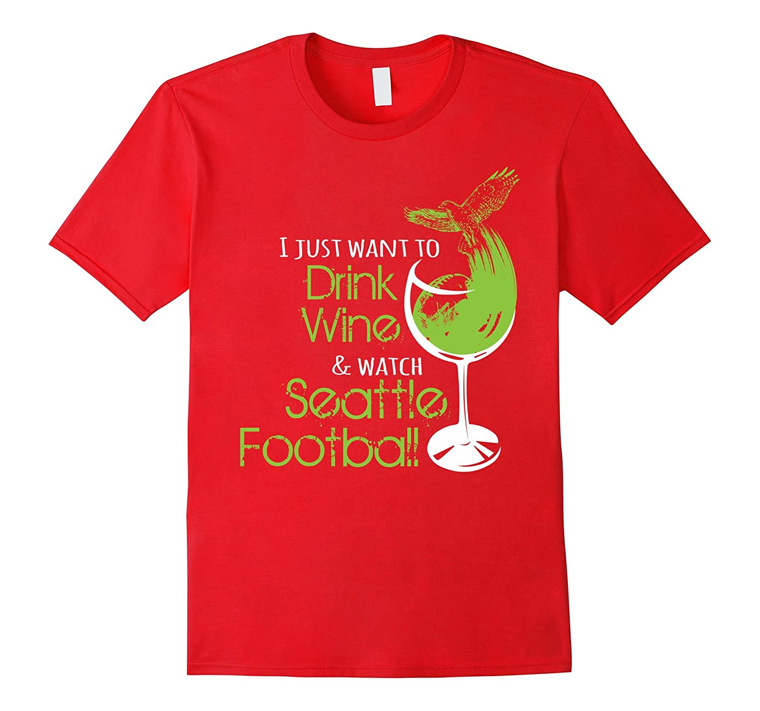 Wine T-shirt  I just want to drink Wine and watch Seattle F-RT