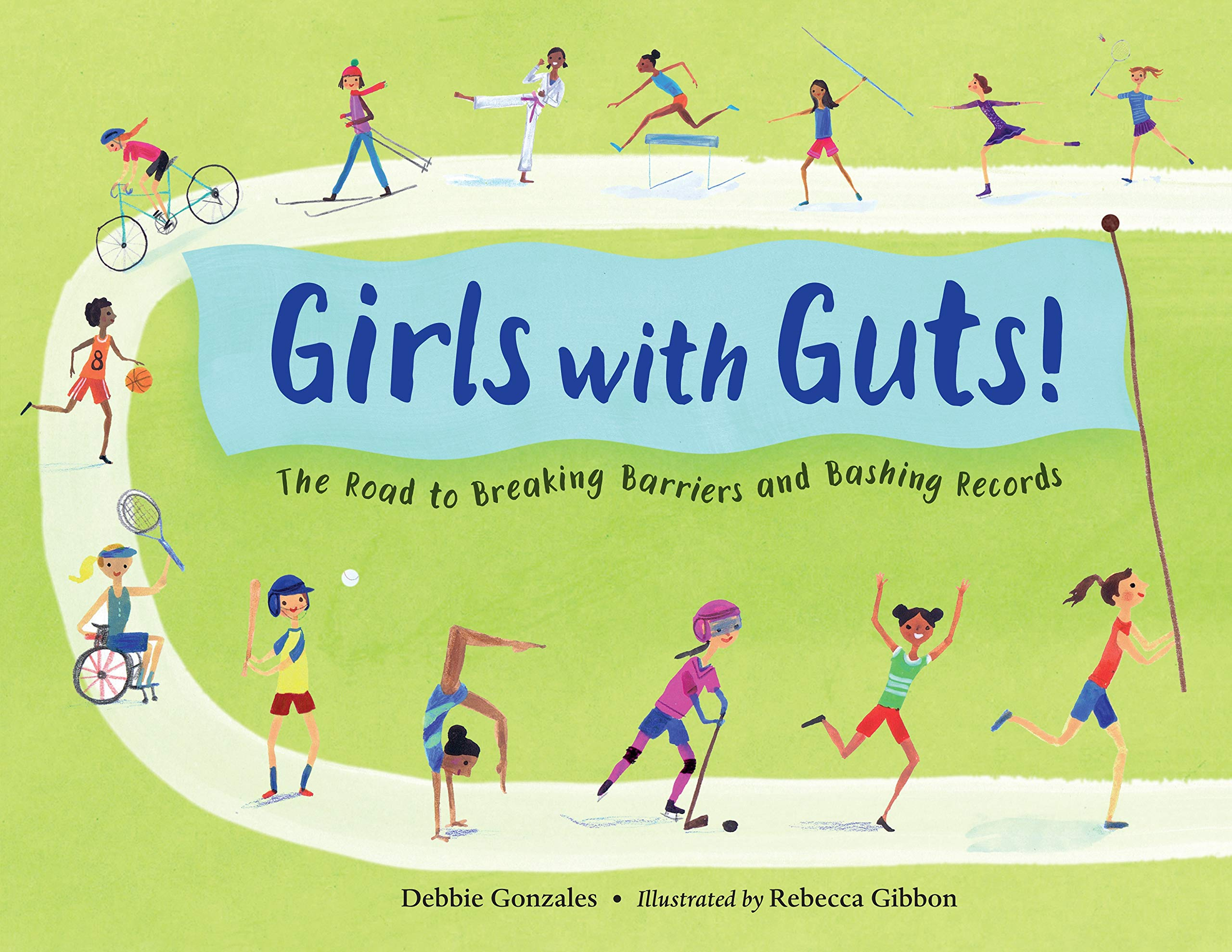 Girls with Guts!: The Road to Breaking Barriers and Bashing Records:  Gonzales, Debbie, Gibbon, Rebecca: 9781580897471: Amazon.com: Books