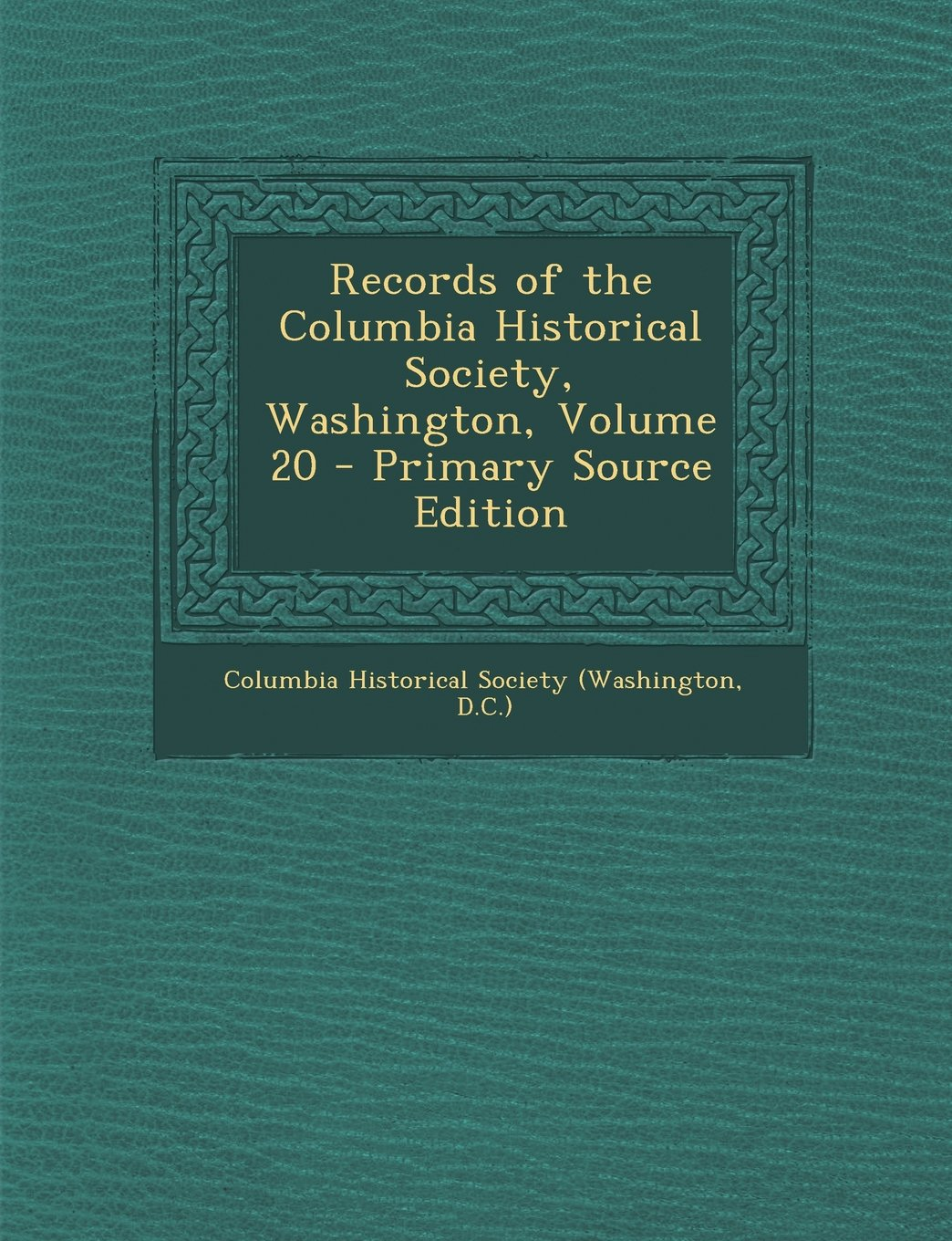 Read Online Records of the Columbia Historical Society, Washington, Volume 20 ebook