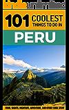 Peru: Peru Travel Guide: 101 Coolest Things to Do in Peru (Machu Picchu, Inca Trail, Backpacking Peru, Budget Travel Peru, Lima Travel Guide) (English Edition)