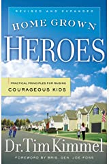 Home Grown Heroes: Practical Principles for Raising Courageous Kids Kindle Edition