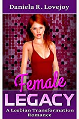 Female Legacy: A Lesbian Transformation Romance Kindle Edition
