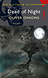 The Dead of Night: The Ghost Stories of Oliver Onions (Tales of Mystery & The Supernatural)