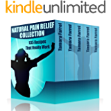 Natural Pain Relief Collection: 135 Recipes That Really Work: (Healthy Healing, Natural Remedies)