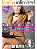 Futa's Test Subject (FuTech's Naughty Research 1): (A Futa-on-Female, Futa-on-Futa, Menage, Office Erotica)