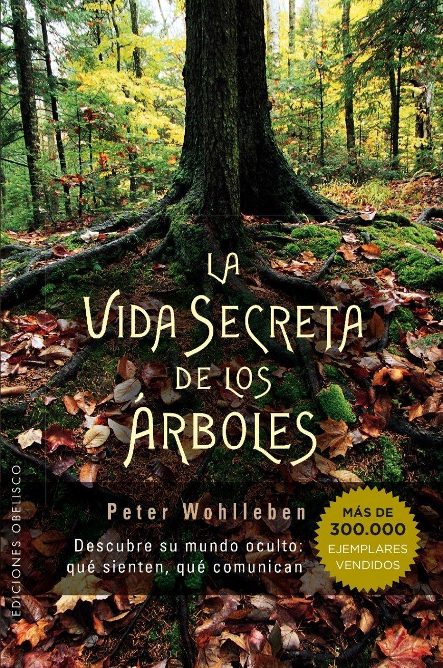 Vida Secreta de los árboles ESPIRITUALIDAD Y VIDA INTERIOR: Amazon.es: WOHLLEBEN, PETER, GUTIÉRREZ MANUEL, MARGARITA: Libros