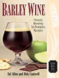 Barley Wine: History, Brewing Techniques, Recipes (Classic Beer Style Series)