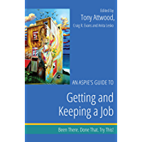 An Aspie's Guide to Getting and Keeping a Job: Been There. Done That. Try This! (Been There. Done That. Try This! Aspie Mentor Guides)