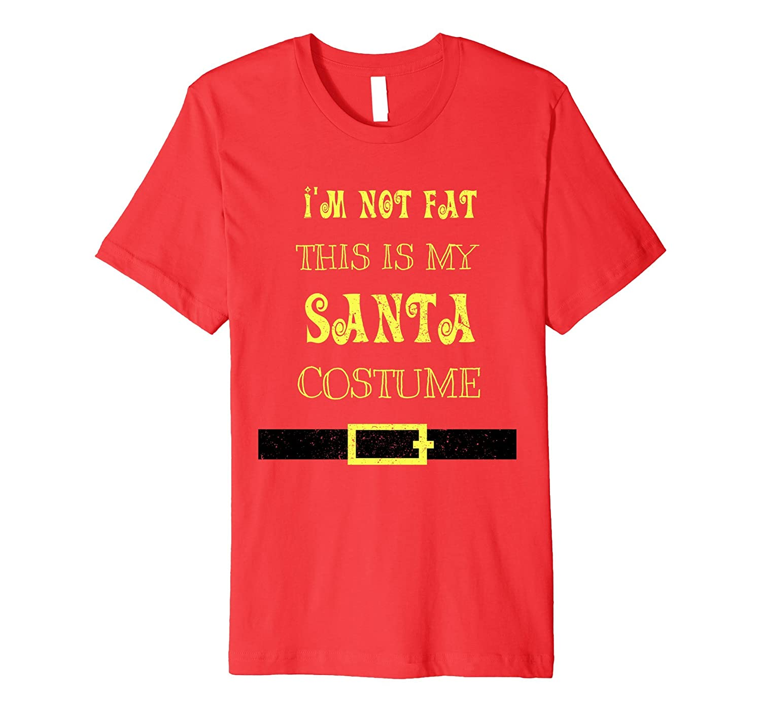 I'm Not Fat This Is My Santa Costume Christmas T-Shirt Funny-FL