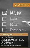 Aujourd'hui, je ne remets plus à demain !: En finir avec la procrastination (Coaching pro t. 62)