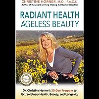 Radiant Health Ageless Beauty: Dr. Christine Horner's 30-Day Program to Extraordinary Health, Beauty, and Longevity