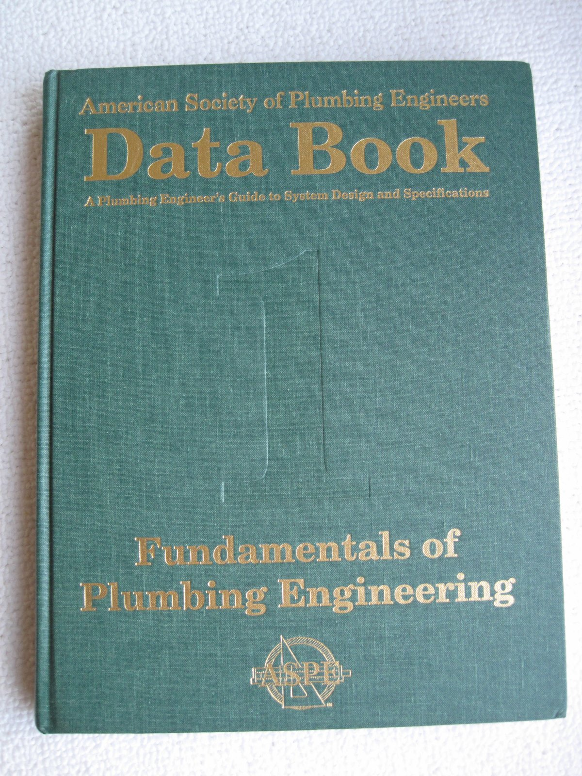 American Society of Plumbing Engineers Data Book: A Plumbing Engineer's Guide to System Design and S