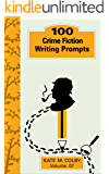 100 Crime Fiction Writing Prompts (Fiction Ideas Vol. 7)