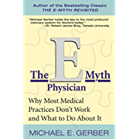 The E-Myth Physician: Why Most Medical Practices Don't Work and What to Do About It (English Edition)
